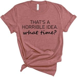 Horrible Idea What Time T Shirt funny t shirt mauv